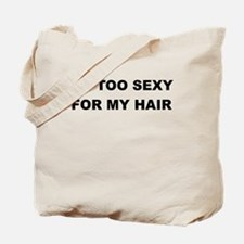 IM TOO SEXY FOR MY HAIR Tote Bag