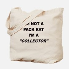 IM NOT A PACK RAT IM A COLLECTOR Tote Bag