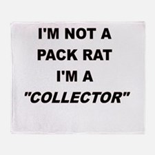 IM NOT A PACK RAT IM A COLLECTOR Throw Blanket