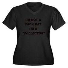IM NOT A PACK RAT IM A COLLECTOR Plus Size T-Shirt