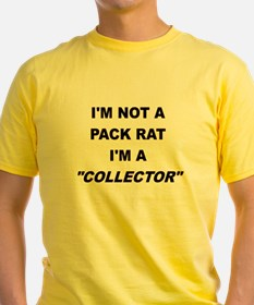 IM NOT A PACK RAT IM A COLLECTOR T-Shirt