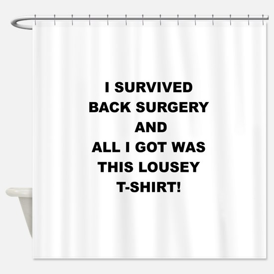 I SURVIVED BACK SURGERY Shower Curtain