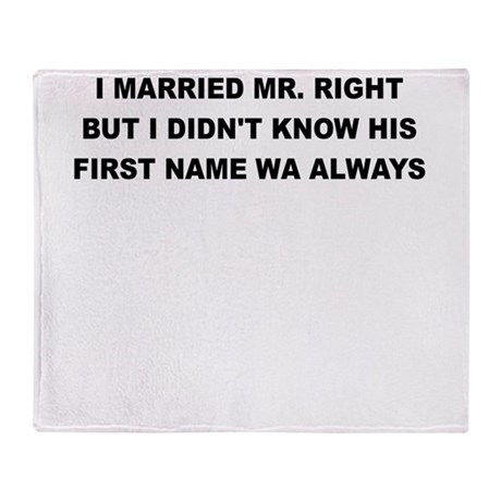 I MARRIED MR RIGHT Throw Blanket