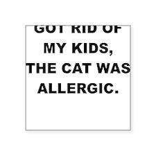 GOT RID OF THE KIDS THE CAT WAS ALLERGIC Sticker