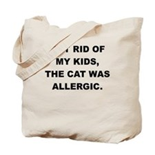GOT RID OF THE KIDS THE CAT WAS ALLERGIC Tote Bag