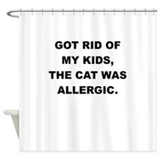 GOT RID OF THE KIDS THE CAT WAS ALLERGIC Shower Cu