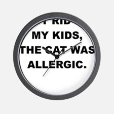 GOT RID OF THE KIDS THE CAT WAS ALLERGIC Wall Cloc