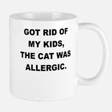 GOT RID OF THE KIDS THE CAT WAS ALLERGIC Mugs