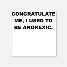 CONGRATULATE ME I USED TO BE ANOREXIC Sticker