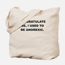CONGRATULATE ME I USED TO BE ANOREXIC Tote Bag