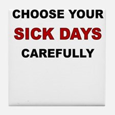 CHOOSE YOUR SICK DAYS CAREFULLY Tile Coaster