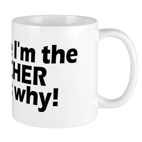 I'm a teacher, that's why! Mug