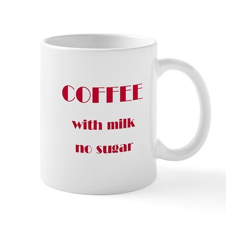 """Coffee with milk, no sugar"" Mug"