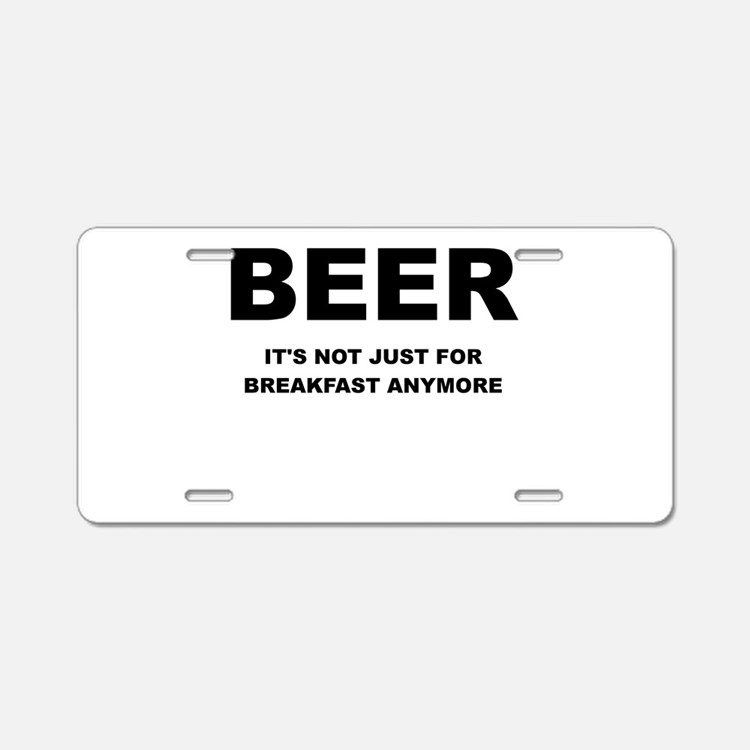 BEER ITS NOT JUST FOR BREAKFAST Aluminum License P