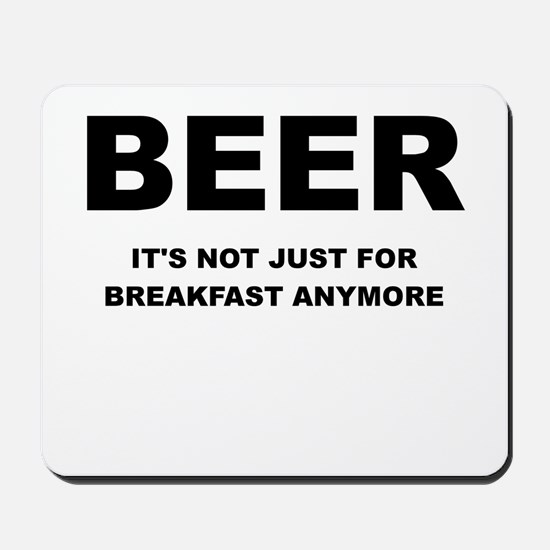 BEER ITS NOT JUST FOR BREAKFAST Mousepad
