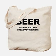 BEER ITS NOT JUST FOR BREAKFAST Tote Bag