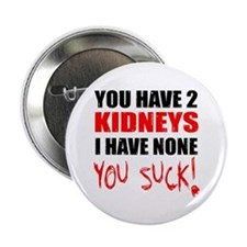 You Have 2 Kidneys Button
