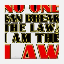 No One Can Break The Law Tile Coaster