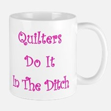 Quilters Do It In The Ditch Mug