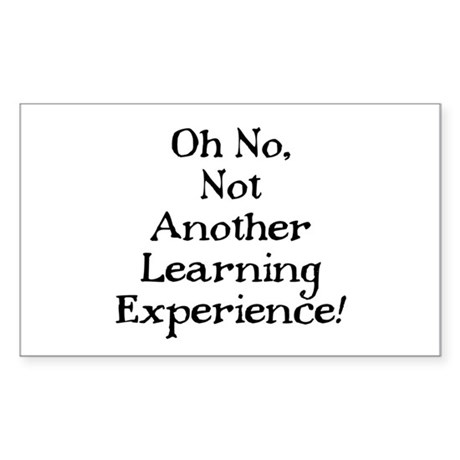 NOT ANOTHER LEARNING EXPERIENCE Sticker (Rectangul