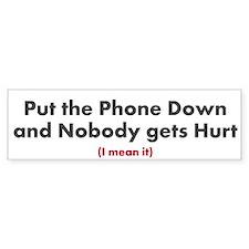 Put the Phone Down - Bumper Sticker