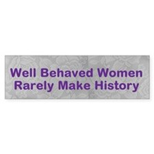 Well Behaved Woman Rarely Make History