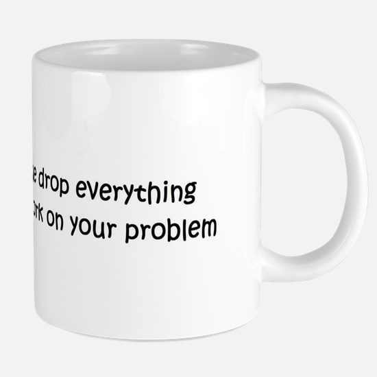 Let me drop everything and... Mugs