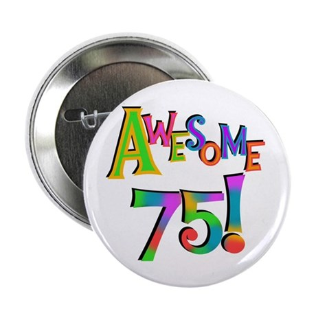 """Awesome 75 Birthday 2.25"""" Button"""