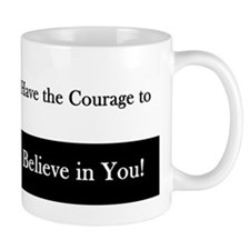 Courage to Believe in You! Mugs