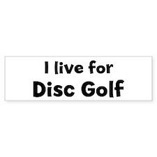 I Live for Disc Golf Bumper Bumper Sticker