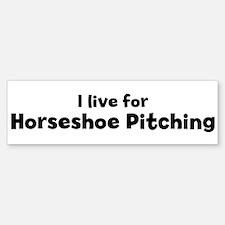 I Live for Horseshoe Pitching Bumper Bumper Bumper Sticker