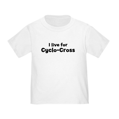 I Live for Cyclo-Cross Toddler T-Shirt