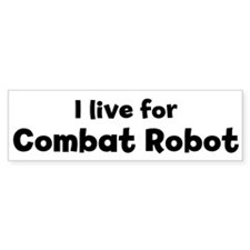 I Live for Combat Robot Bumper Bumper Sticker
