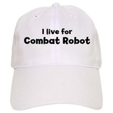 I Live for Combat Robot Baseball Cap