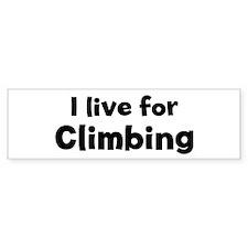 I Live for Climbing Bumper Bumper Sticker