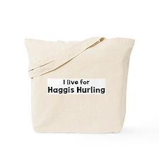 I Live for Haggis Hurling Tote Bag