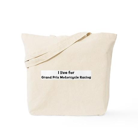 I Live for Grand Prix Motorcy Tote Bag