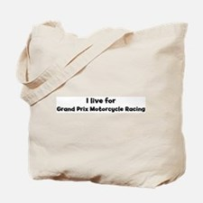 I Live for Grand Prix Motorcy Tote Bag