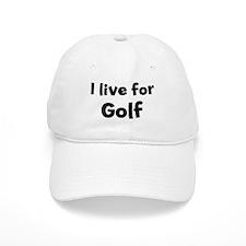 I Live for Golf Baseball Cap