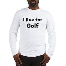 I Live for Golf Long Sleeve T-Shirt