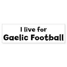 I Live for Gaelic Football Bumper Bumper Sticker