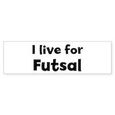 I Live for Futsal Bumper Stickers