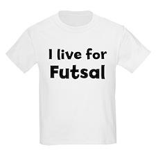 I Live for Futsal Kids T-Shirt