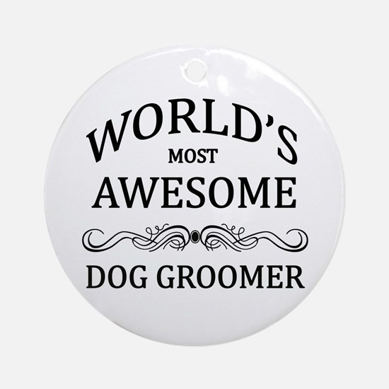 World's Most Awesome Dog Groomer Ornament (Round)