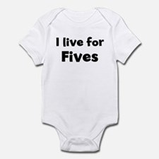 I Live for Fives Infant Bodysuit