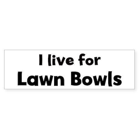 I Live for Lawn Bowls Bumper Sticker