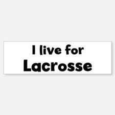 I Live for Lacrosse Bumper Bumper Bumper Sticker