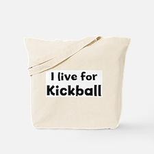 I Live for Kickball Tote Bag