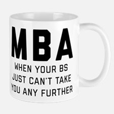 MBA When Your BS Just Can't Take Mug
