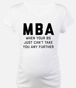 MBA When Your BS Just Can't Take Shirt